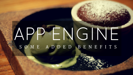 Some added benefits of google app engine